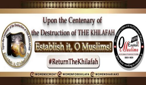 Women's Section CAMPAIGN 100 Years of Darkness, Dishonour and Despair for the Muslim Woman in the Absence of Her Shield and Guardian – The Khilafah