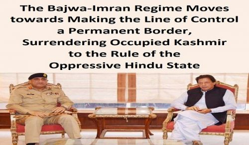 The Bajwa-Imran Regime Moves towards Making the Line of Control a Permanent Border, Surrendering Occupied Kashmir to the Rule of the Oppressive Hindu State