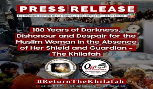 100 Years of Darkness, Dishonour and Despair for the Muslim Woman in the Absence of Her Shield and Guardian – The Khilafah