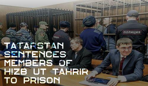 Tatarstan Sentences Members of Hizb ut Tahrir to Prison