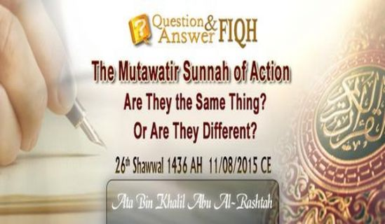 "Ameer's Q & A: ""The Mutawatir Sunnah of Action"": Are They the Same Thing? Or Are They Different?"