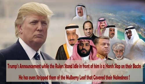 Trump's Announcement while the Rulers Stand Idle in front of him is a Harsh Slap on their Backs He has even Stripped them of the Mulberry Leaf that Covered their Nakedness!