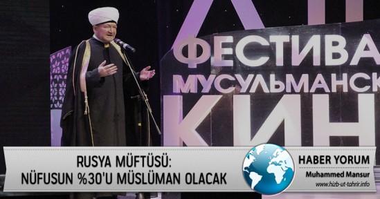 Rusya Müftüsü: Nüfusun %30'u Müslüman Olacak