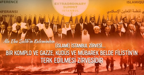 (İslami) İstanbul Zirvesi… Bir Komplo ve Gazze, Kudüs ve Mübarek Belde Filistin'in Terk Edilmesi Zirvesidir  Hizb-ut Tahrir-Mübarek Belde (Filistin) Medya Bürosu Üyesi  Âla Ebu Salih'in Kaleminden