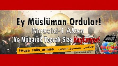 Hizb-ut Tahrir Merkezi Medya Ofisi: Ey Müslüman Ordular! Mescidi Aksa ve Mübarek Toprak Size Haykırıyor!