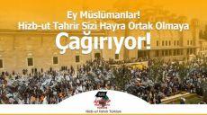 Ey Müslümanlar! Hizb-ut Tahrir Sizi Hayra Ortak Olmaya Çağırıyor!